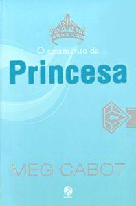 """Capa do livro """" O casamento da Princesa """" de Meg Cabot. Credito: Reproducao ***DIREITOS RESERVADOS. NÃO PUBLICAR SEM AUTORIZAÇÃO DO DETENTOR DOS DIREITOS AUTORAIS E DE IMAGEM***"""